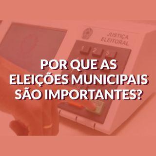 #018 - Por que as eleições municipais são importantes?