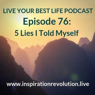 Eps 76- 5 Lies I Told Myself