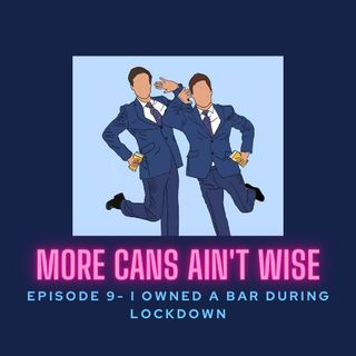 Episode 9- I Opened A Bar During Lockdown