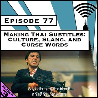 Making Thai Subtitles: Culture, Slang, and Curse Words [Season 3, Episode 77]