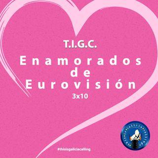 T.I.G.C. Enamorados de Eurovisión (3x10)
