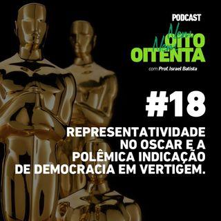 #18 Representatividade no Oscar e a polêmica indicação de Democracia em Vertigem.