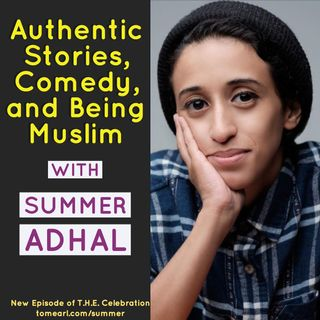 Authentic Stories, Comedy, and Being Muslim with Summer Adhal