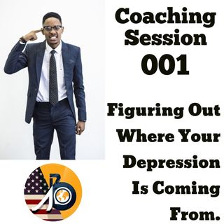 Coaching Session 001: Figuring Out Where Your Depression is Coming From