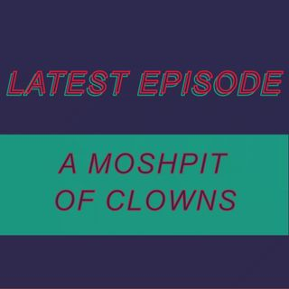 040 - A moshpit of clowns