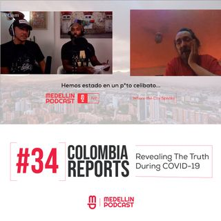 Colombia Reports: Revealing The Truth During COVID 19 - Medellin Podcast Ep.34