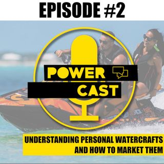 Ep. # 2 Understanding Personal Water Crafts and How To Market Them.