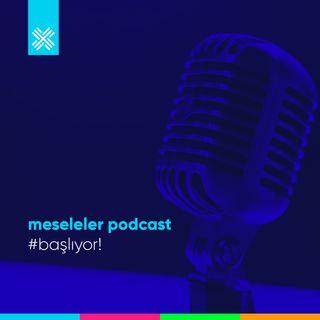 Meseleler Podcast Başlıyor!