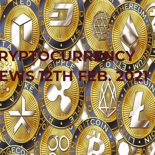 Crypto news 12th Feb. 2021