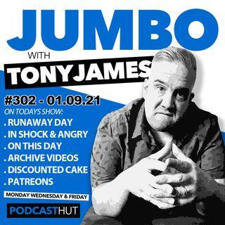Jumbo Ep:302 - 01.09.21 - I'm In Shock & Anger