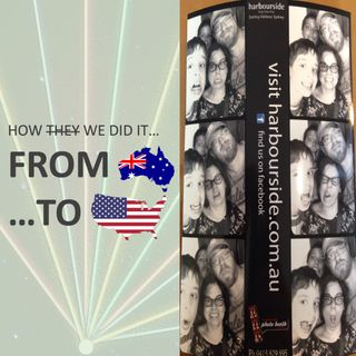 How WE did it... from Australia to the US