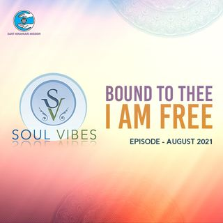 Bound to Thee -I am Free: Soul Vibes