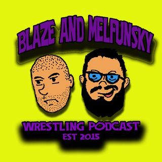 Blaze and Melfunsky Wrestling Podcast 12092020