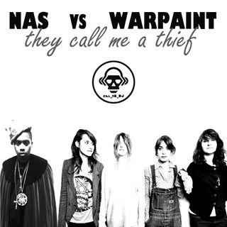 Kill_mR_DJ - They Call Me A Thief (Nas Vs Warpaint)