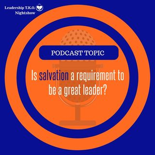 Is salvation a requirement to be a great leader? | Lakeisha McKnight