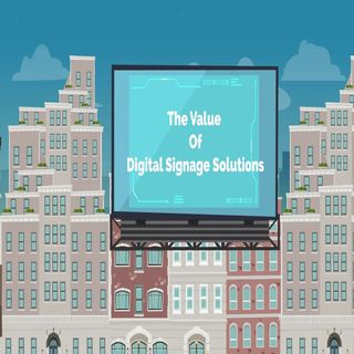 The Value Of Digital Signage Solutions