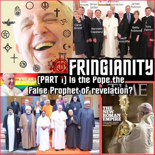 Ep,59 (PART 1) Is the Pope the false Prophet of revelation?