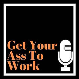 Get Your Ass To Work