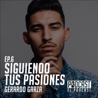 Siguiendo Tus Pasiones con Gerardo Garza