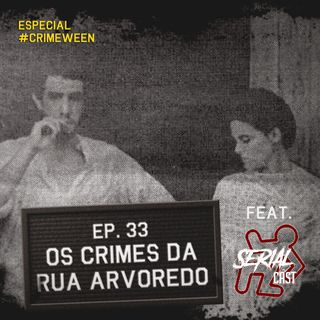 Episódio 33 - Os Crimes da Rua do Arvoredo feat. Serial Cast