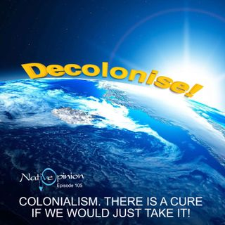 Colonialism there is a cure if we would just take it