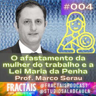 004   A Lei Maria da Penha e o direito da mulher ao afastamento do trabalho   Prof Marco Serau   FRACTAIS PODCAST