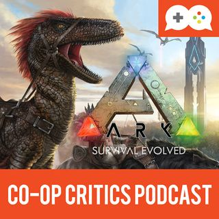 Co-Op Critics 021--ARK Survival Evolved and Sl1pg8r