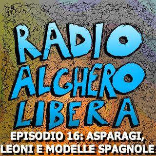 Episodio 16: Asparagi, Leoni e Modelle Spagnole