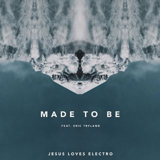 Jesus Loves Electro ft. Eric Tryland - Made to Be