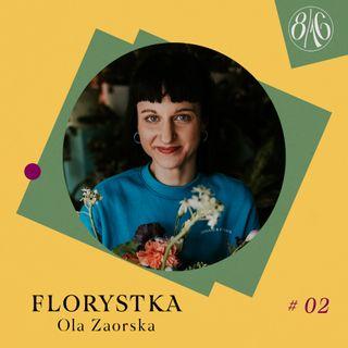 Poruszyć wyobraźnię. O kwiatach i roślinach w rozmowie z Olą Zaorską || #02 FLORYSTKA