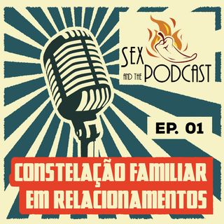 Ep. 01 - Constelação Familiar em Relacionamentos