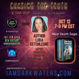 Chasing The Truth w. Shawn G. Oct 12th 7-9 pm cst Shawn is joined by Author Lura Ketchledge and we discuss her Near Death Experience and her
