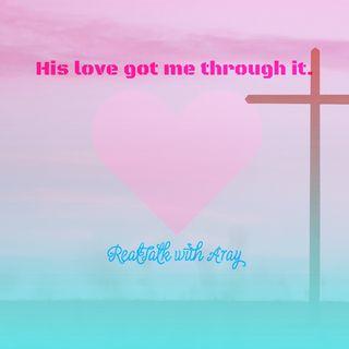 His love got me through it!!