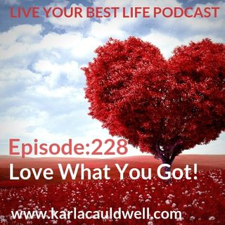 Ep 228 - Love What You Got!