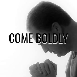 Come Boldly - Morning Manna #3042