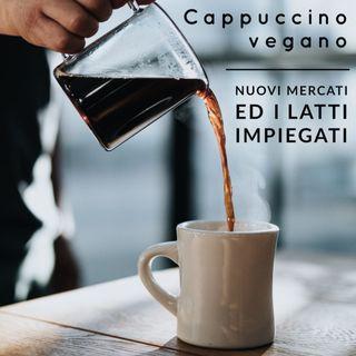 Cappuccino vegano, nuovi mercati e le denominazioni latte e prodotti lattiero caseari