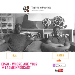 EP48 – Where are you?