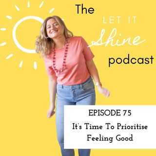 Episode 75: It's Time To Prioritise Feeling Good