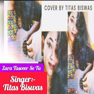 Zara Tasveer Se Tu Feat. Titas Biswas