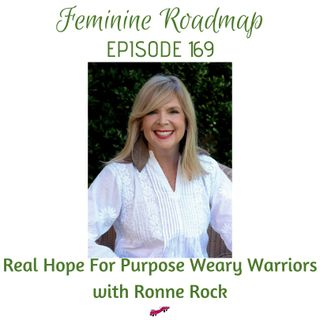 FR Ep #169 Real Hope for Purpose Weary Warriors with Ronne Rock
