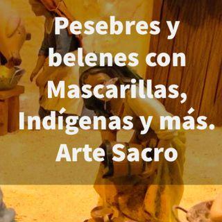 Episodio 407: 🎄 Pesebres y belenes con Mascarillas 😷 Indígenas 🌿 y Más 😱 No todo el Arte es Sacro 🤷♂️