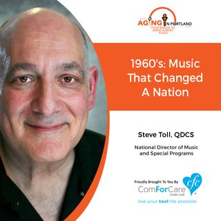 1/16/19: Steve Toll, BS, QDCS with ComForCare Health Care Holdings | The 1960s: Music That Changed a Nation | Aging in Portland