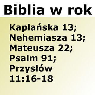 103 - Kapłańska 13, Nehemiasza 13, Mateusza 22, Psalm 91, Przysłów 11:16-18
