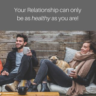 #13 Your Relationship Can Only Be As Healthy As You Are