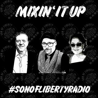 #sonoflibertyradio - Mixin' It Up
