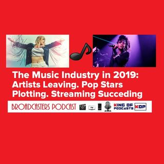 The Music Industry in 2019: Artists Leaving. Pop Stars Plotting. Streaming Succeeding. BP 11.15.19