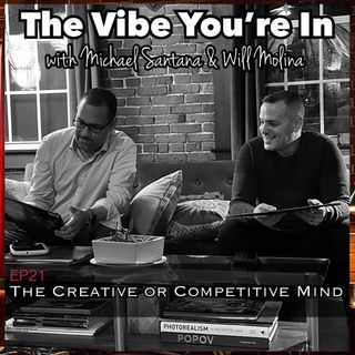 EP 21: The Creative or Competitive Mind