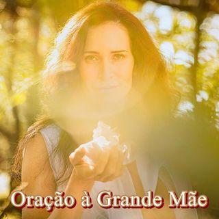 Podcast: Oração à grande Mãe por Ingra Lyberato.