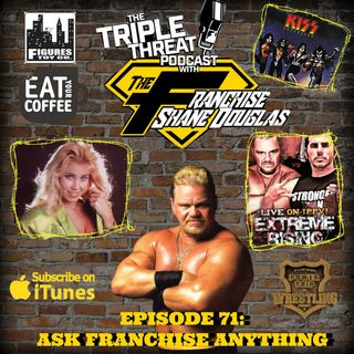 Shane Douglas And The Triple Threat Podcast EP 71: All Ask Franchise Anything Questions