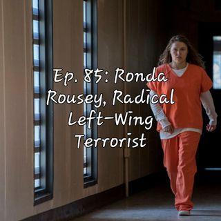 Ep. 85: Ronda Rousey, Radical Left-Wing Terrorist